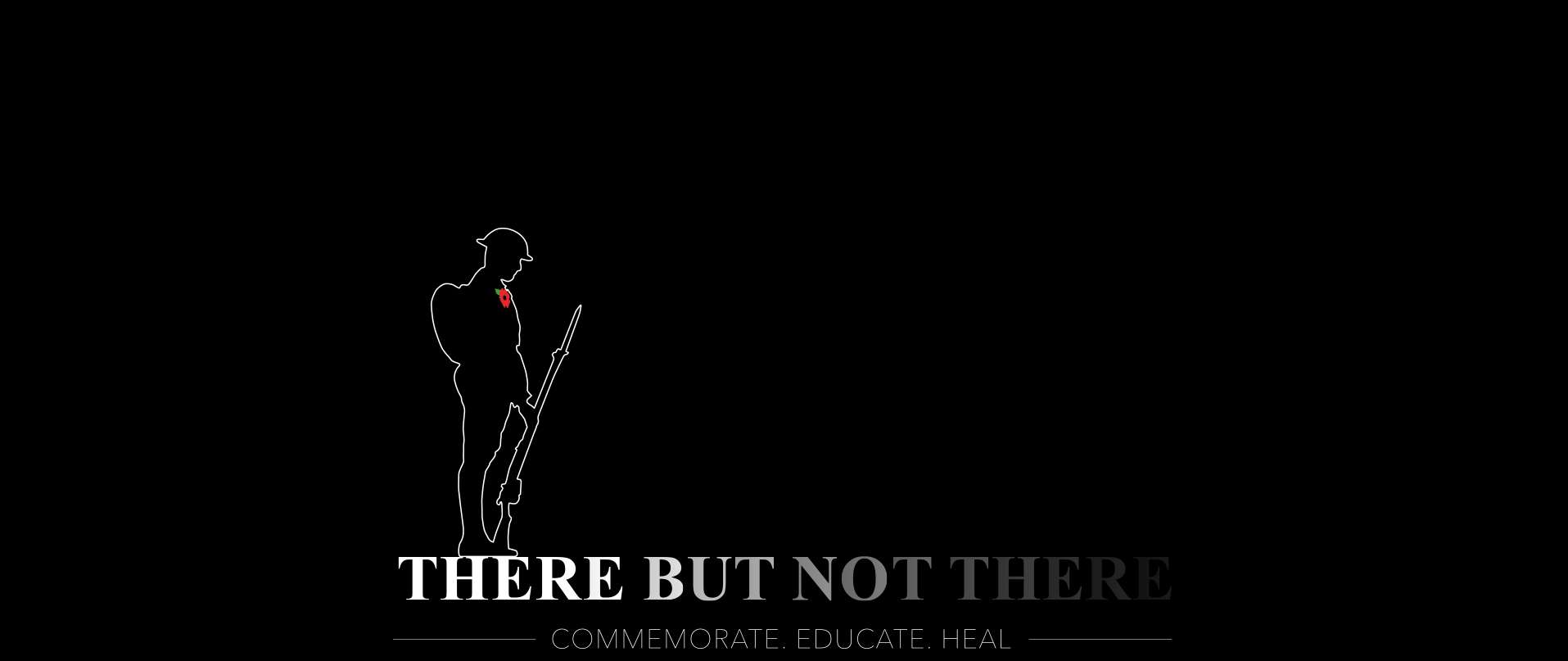 There But Not There: Commemorate. Educate. Heal